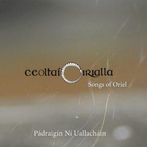Ceoltaí Oirialla - Songs of Oriel