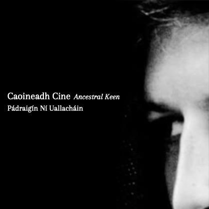 Caoineadh Cine - Ancestral Keen by Pádraigín Ní Uallacháin
